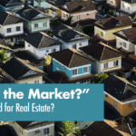 """""""How's the Market?""""  What's Ahead for Real Estate?"""